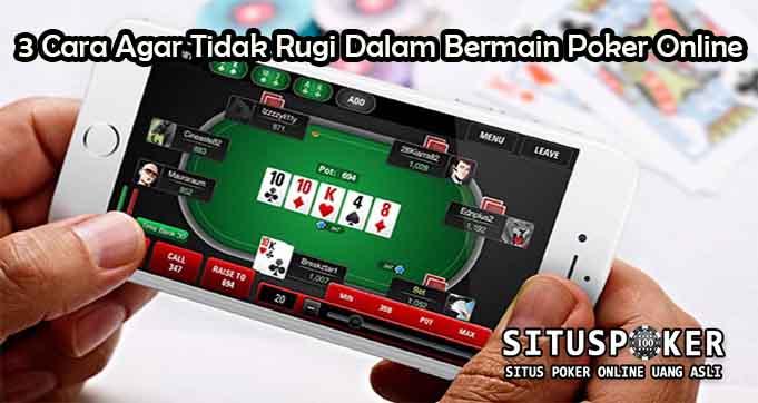 3 Cara Agar Tidak Rugi Dalam Bermain Poker Online