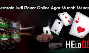 Bermain Judi Poker Online Agar Mudah Menang