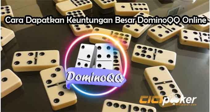 Cara Dapatkan Keuntungan Besar DominoQQ Online