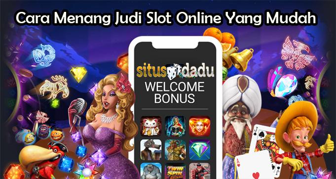 Cara Menang Judi Slot Online Yang Mudah