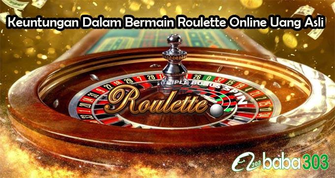 Keuntungan Dalam Bermain Roulette Online Uang Asli