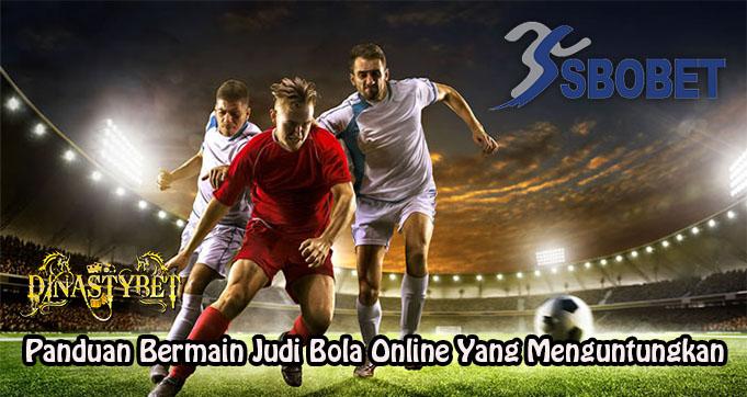 Panduan Bermain Judi Bola Online Yang Menguntungkan