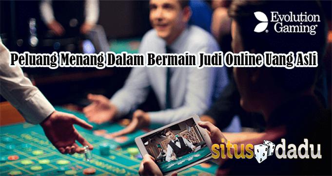 Peluang Menang Dalam Bermain Judi Online Uang Asli